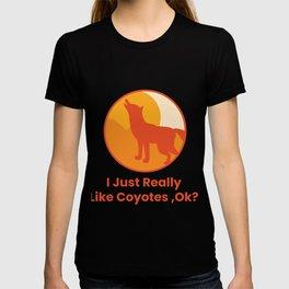 I JUST REALLY LIKE COYOTES OKAY T-shirt
