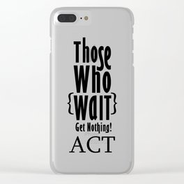 Those who wait get nothing! Clear iPhone Case