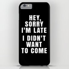 HEY, SORRY I'M LATE - I DIDN'T WANT TO COME (Black & White) iPhone 6 Plus Slim Case
