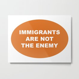 Immigrants Are Not The Enemy Metal Print