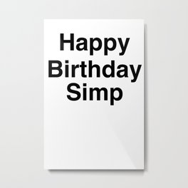 Happy birthday simp meme of tik tok and YouTube and other social media entities Metal Print