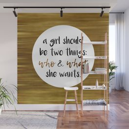 A girls should be two things: who and what she wants Wall Mural