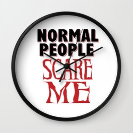 Sarcasm Crazy Nomal fear funny gifts Wall Clock