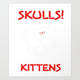 Skulls But I Also Like Kittens Cats Gothic Goth Pets Animal Lovers Art Print