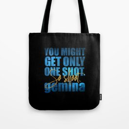 You might get only one shot. So shoot. Gemina Tote Bag