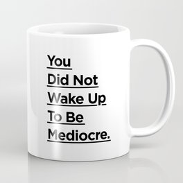 You Did Not Wake Up to Be Mediocre black and white monochrome typography design home wall decor Coffee Mug