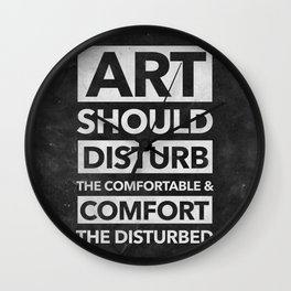 Art should disturb the comfortable & comfort the disturbed - White on Black Wall Clock