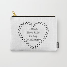 I Can't Have Kids My Dog Is Allergic Carry-All Pouch