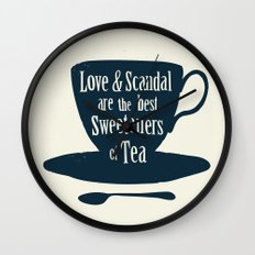 Love & Scandal are the Best Sweeteners of Tea Wall Clock