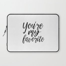 YOU'RE My FAVORITE, Gift For Him,Boyfriend Gift,Gift foR her,You're My Person,Love Quote,Love Art,Lo Laptop Sleeve