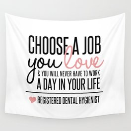 Choose a Job You Love - Registered Dental Hygienist Wall Tapestry