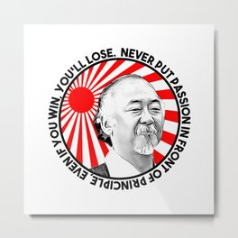 "Mr Miyagi said: ""Never put passion in front of principle, even if you win, you'll lose."" Metal Print"