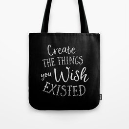 Create The Things You Wish Existed Tote Bag