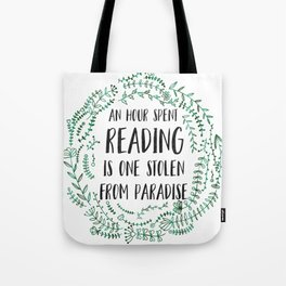 An Hour Spent Reading is One Stolen From Paradise (Green) Tote Bag