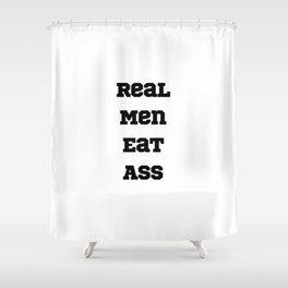 Real Men Eat Ass Shower Curtain