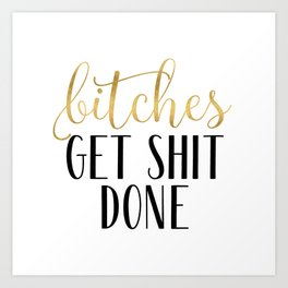 Bitches Get Shit Done, Gold and Black Art Print