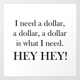 I Need a Dollar Lyrics Art Print