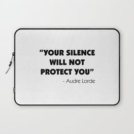 Your Silence Will Not Protect you - Audre Lorde Laptop Sleeve