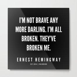 25  |Ernest Hemingway Quote Series  | 190613 Metal Print
