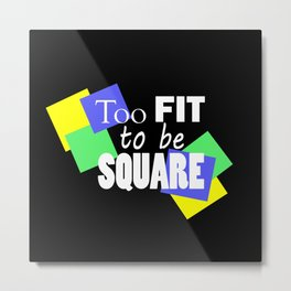 Too Fit to be Square Metal Print