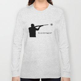 Do you feel triggered? Long Sleeve T-shirt