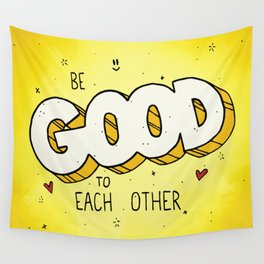 Be Good To Each Other Wall Tapestry