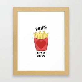 Fries Before Guys! Framed Art Print