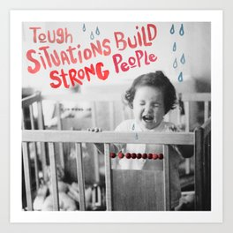 Tough situations build strong people Art Print