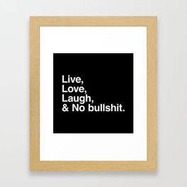 Live Love Laugh and No Bullshit Framed Art Print