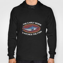 The Early Worm Catches The Fish Hoody