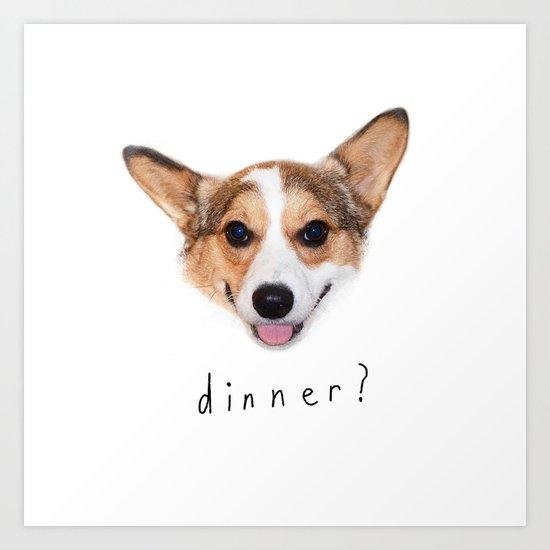 Dinner yet? Art Print