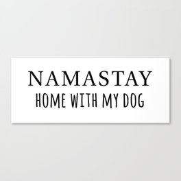 Namastay home with my dog Canvas Print