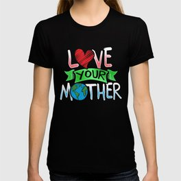 8646b5c68 Earth Day Love Your Mother Earth T-shirt
