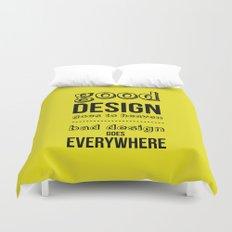 Good Design goes to Heaven, Bad Design goes Everywhere Duvet Cover