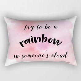 Be a rainbow in someone's cloud - Maya Angelou Rectangular Pillow