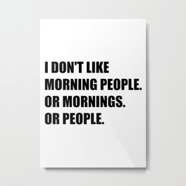 I don't like morning people or Mornings or People Metal Print
