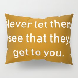 Never Let Them See Pillow Sham