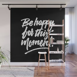 Be happy for this moment. Wall Mural