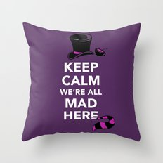 Keep Calm, We're All Mad Here Throw Pillow