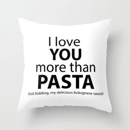 I love you more than pasta. Just kidding, my delicious bolognese sauce! Throw Pillow