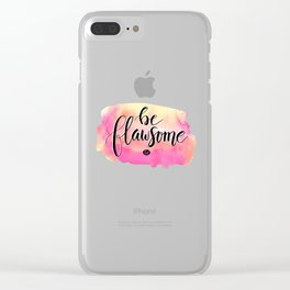 Be Flawsome! Clear iPhone Case