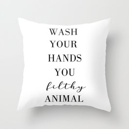 Wash Your Hands You Filthy Anima Throw Pillow