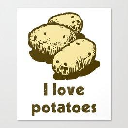 I Love Potatoes Quote Canvas Print