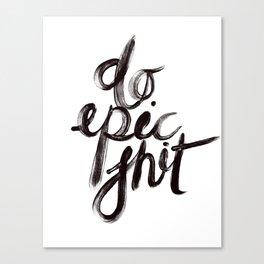 DO EPIC SHIT Canvas Print