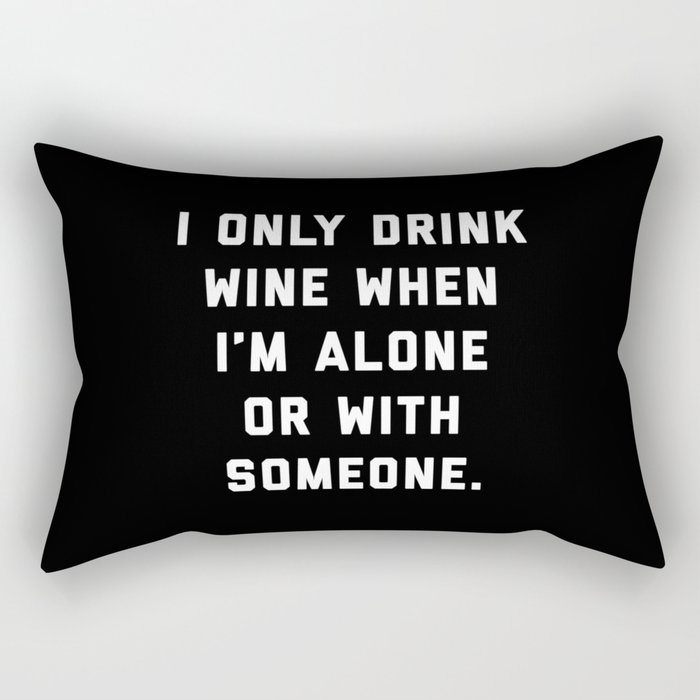 Drink Wine Alone Funny Quote Rectangular Pillow