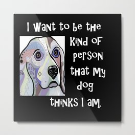 My Dog My Inspiration Metal Print
