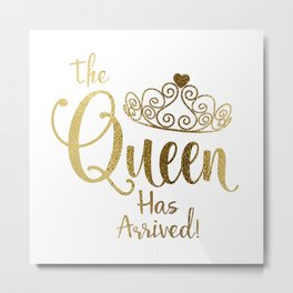The Queen Has Arrived Gold White Tiara Typography Metal Print