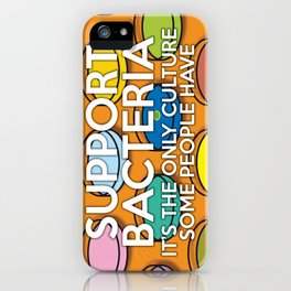 Support Bacteria Fun Cool Science Quote Pun iPhone Case
