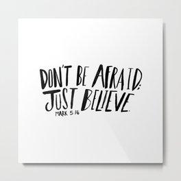 Dont Be Afraid Metal Print