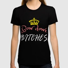 """""""Bow Down Bitches"""" tee design specially made for a royal blooded like you! Grab this awesome tee now T-shirt"""